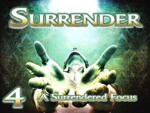 Surrender - Session 4 - A Surrendered Focus