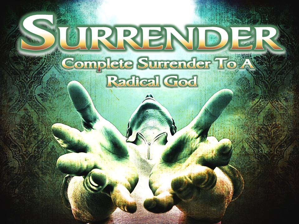 Surrender Session 7 - Complete Surrender to a Radical God