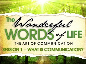 07-09-2014 WED - Wonderful Words of Life - Session 1 - What Is Communication