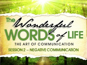 07-16-2014 WED - Wonderful Words of Life - Session 2 - Negative Communication 2