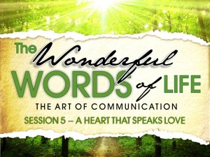 08-06-2014 WED - Wonderful Words of Life - Session 5 - A Heart that Speaks Love