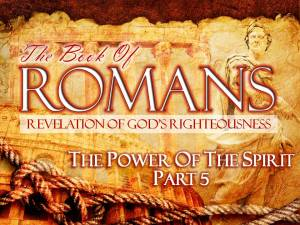 08-24-2014 SUN (Rom 8 1-17) The Power of the Spirit Pt 5
