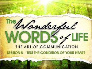 08-27-2014 WED - Wonderful Words of Life - Session 8 -Test The condition of Your Heart