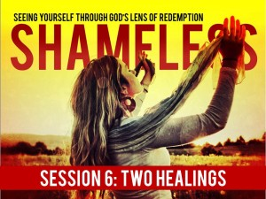 07-15-2015 WED Shameless - Session 6- Two Healings