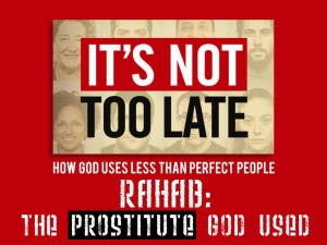 09-10-2014 WED It's Not Too Late - Lesson 2 - Rahab The Prostitute God Used