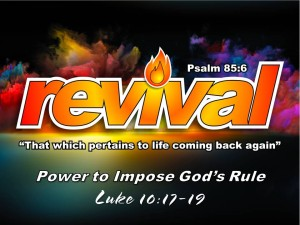 11-1-2015 SUN REVIVAL - Power to Impose God's Rule (Luke 10 17-19)