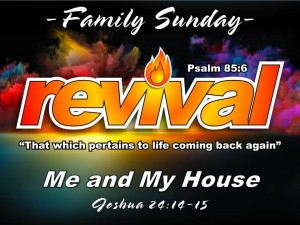 11-29-2015 FAMILY SUN REVIVAL - Me and My House (Joshua 24 14-15)