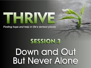 01-20-2016 THRIVE - Session 3 - Down and Out But Never Alone