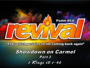 12-13-2015 SUN REVIVAL - Showdown on Carmel Part 3 (1 Kings 18 1-46)
