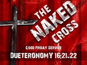 03-25-2016 Good Friday - The Naked Cross