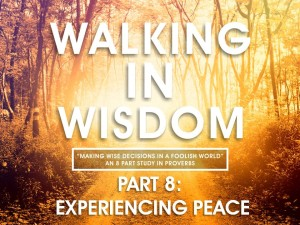 05-18-2016 WED Walking In Wisdom - Part 8 - Experiencing Peace