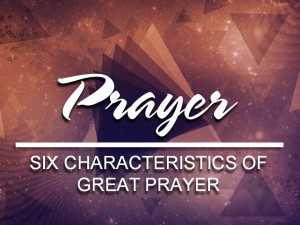 06-01-2016 WED Six Characteristics of Great Prayer