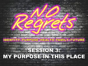 09-21-2016-wed-no-regrets-session-3-my-purpose-in-this-place